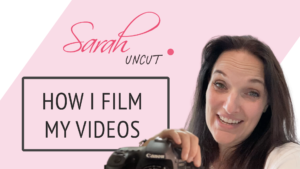 Sarah Uncut Featured Image for How I Film My Videos